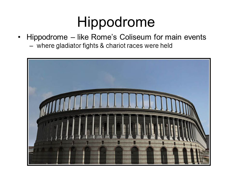 Hippodrome Hippodrome – like Rome's Coliseum for main events