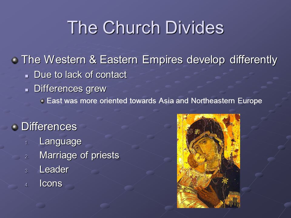 The Church Divides The Western & Eastern Empires develop differently