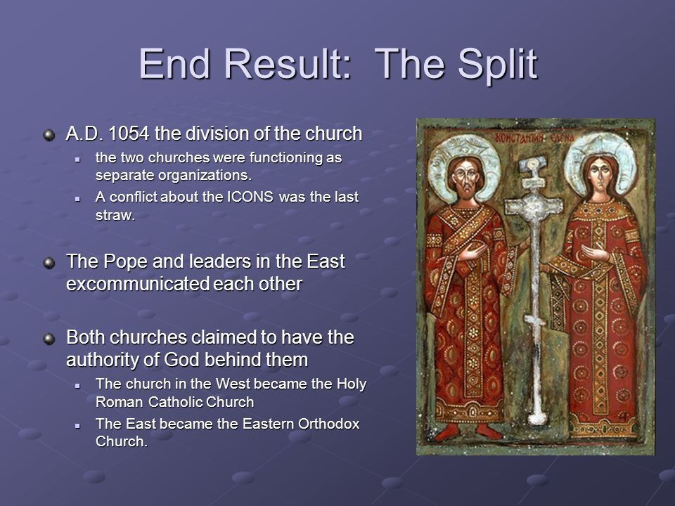 End Result: The Split A.D. 1054 the division of the church