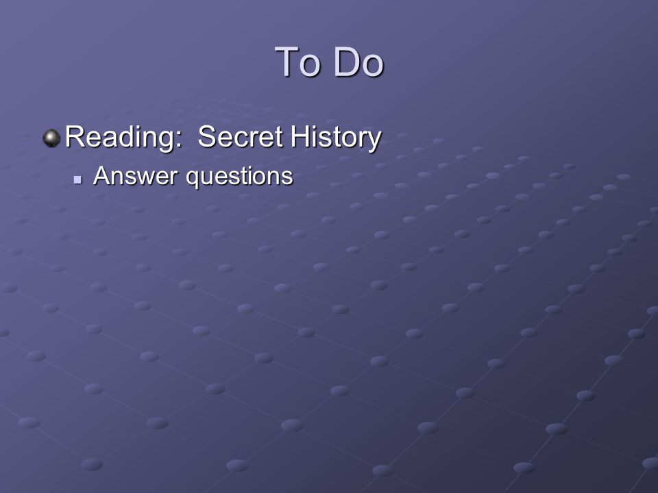 To Do Reading: Secret History Answer questions
