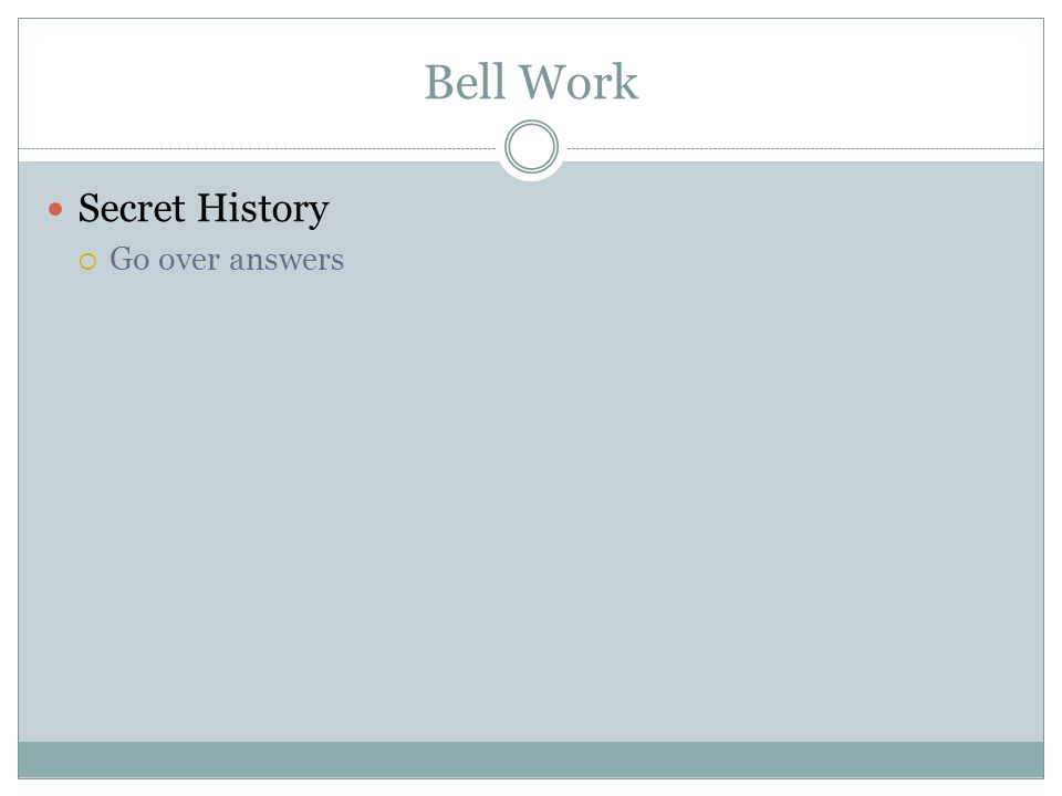 Bell Work Secret History Go over answers