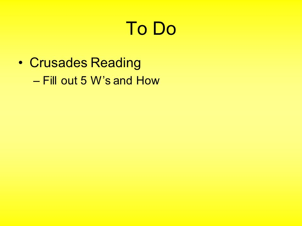 To Do Crusades Reading Fill out 5 W's and How