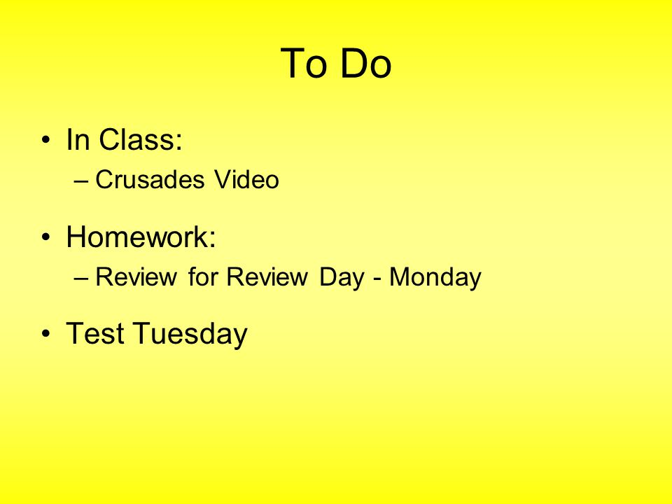 To Do In Class: Homework: Test Tuesday Crusades Video