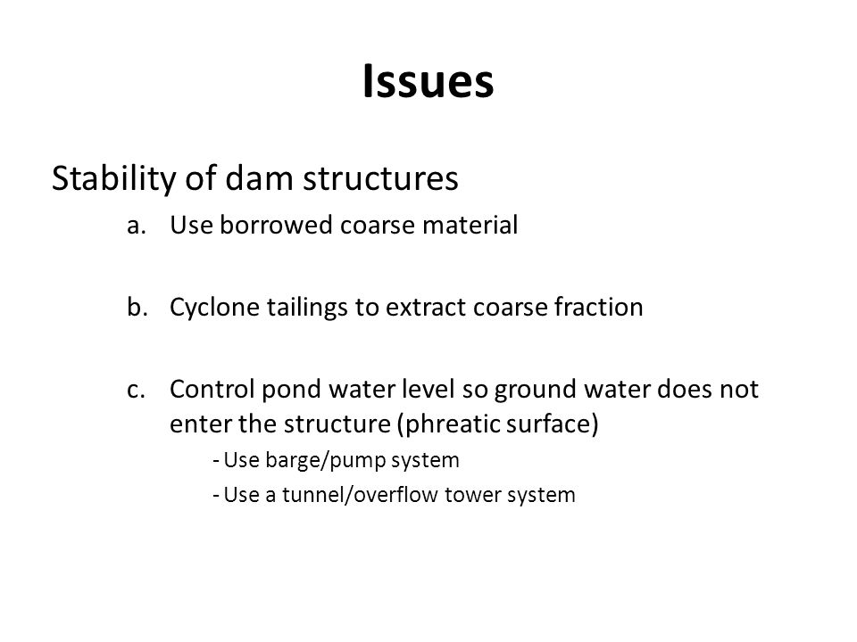 Issues Stability of dam structures Use borrowed coarse material