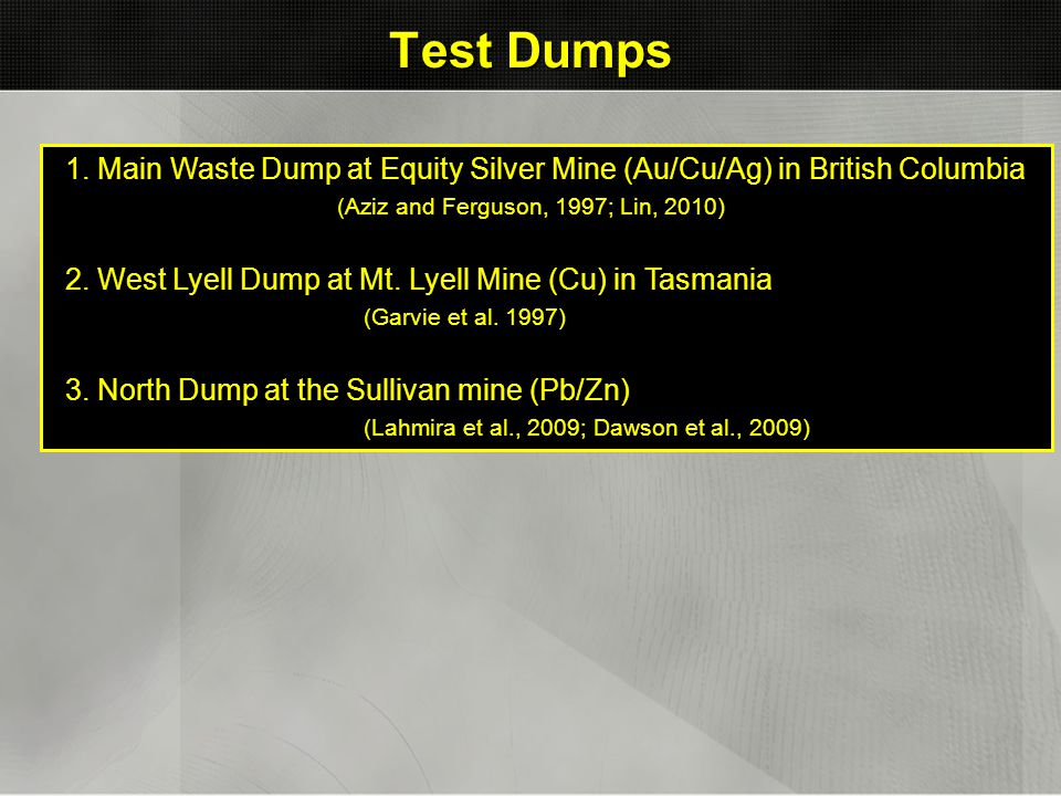 Test Dumps 1. Main Waste Dump at Equity Silver Mine (Au/Cu/Ag) in British Columbia. (Aziz and Ferguson, 1997; Lin, 2010)