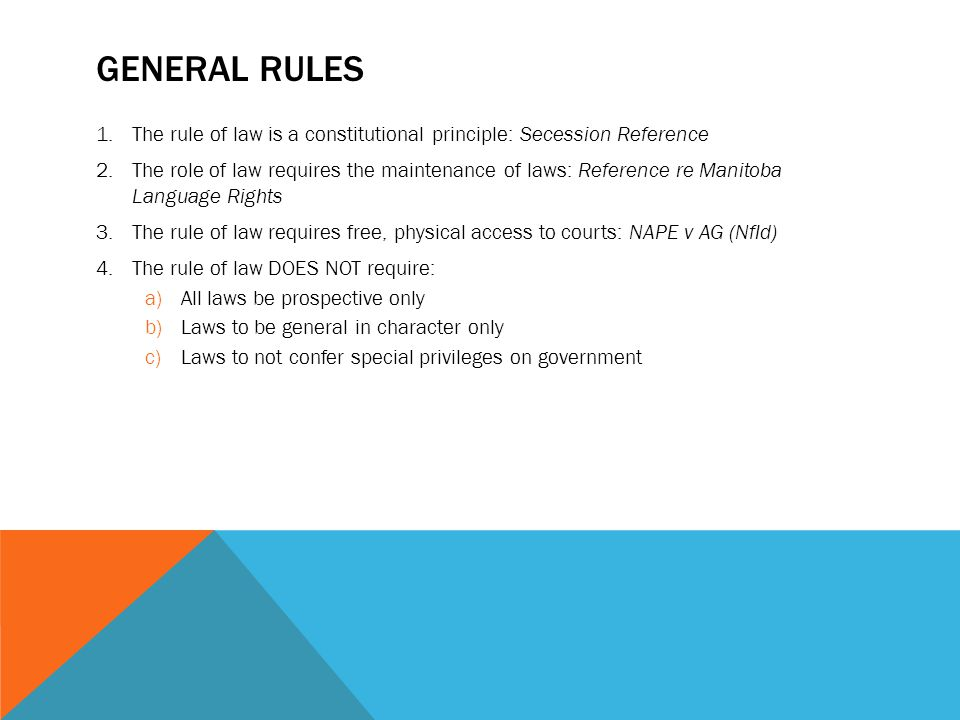General Rules The rule of law is a constitutional principle: Secession Reference.