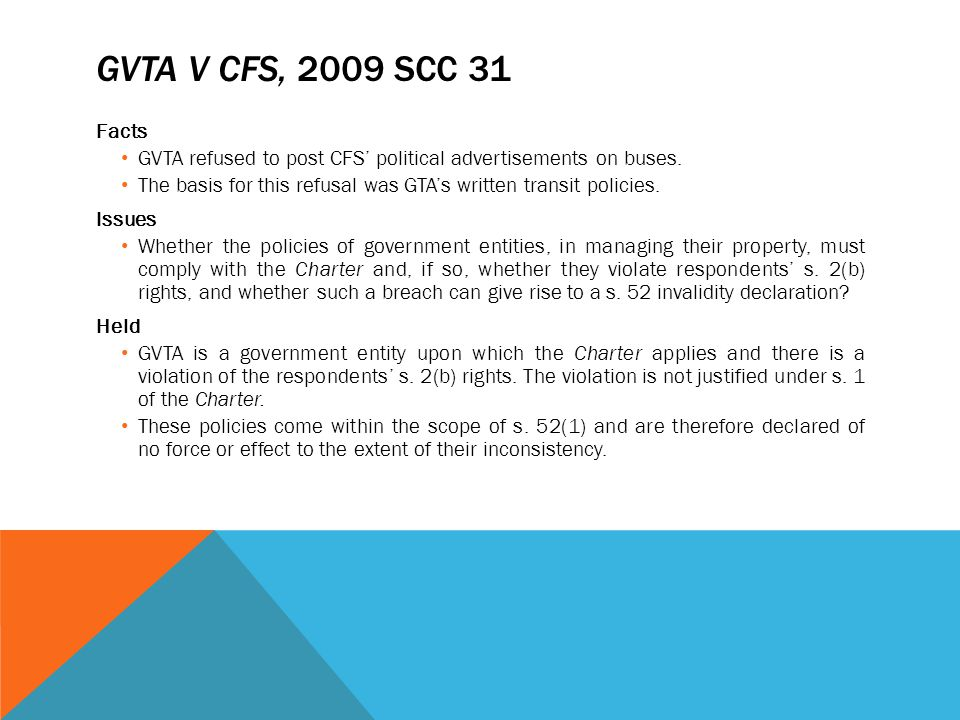 GVTA v CFS, 2009 SCC 31 Facts. GVTA refused to post CFS' political advertisements on buses.