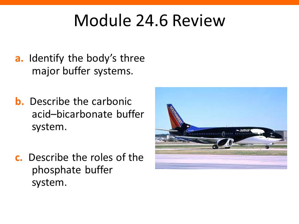 Module 24.6 Review a. Identify the body's three major buffer systems.