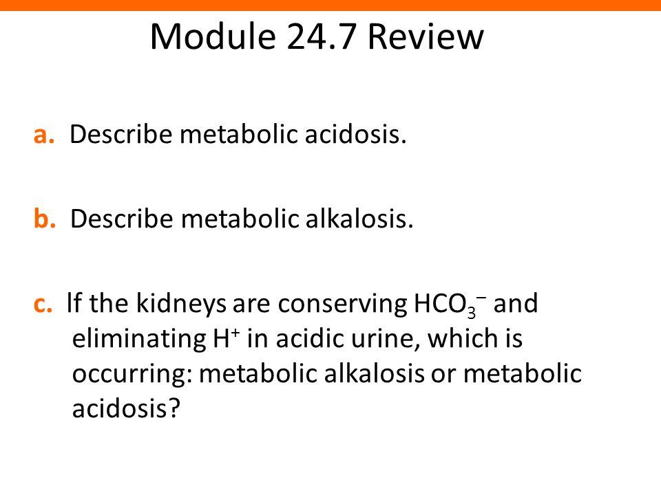 Module 24.7 Review a. Describe metabolic acidosis.