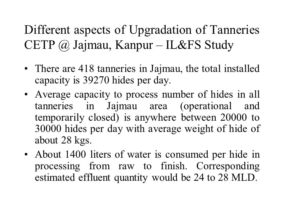 Different aspects of Upgradation of Tanneries CETP @ Jajmau, Kanpur – IL&FS Study