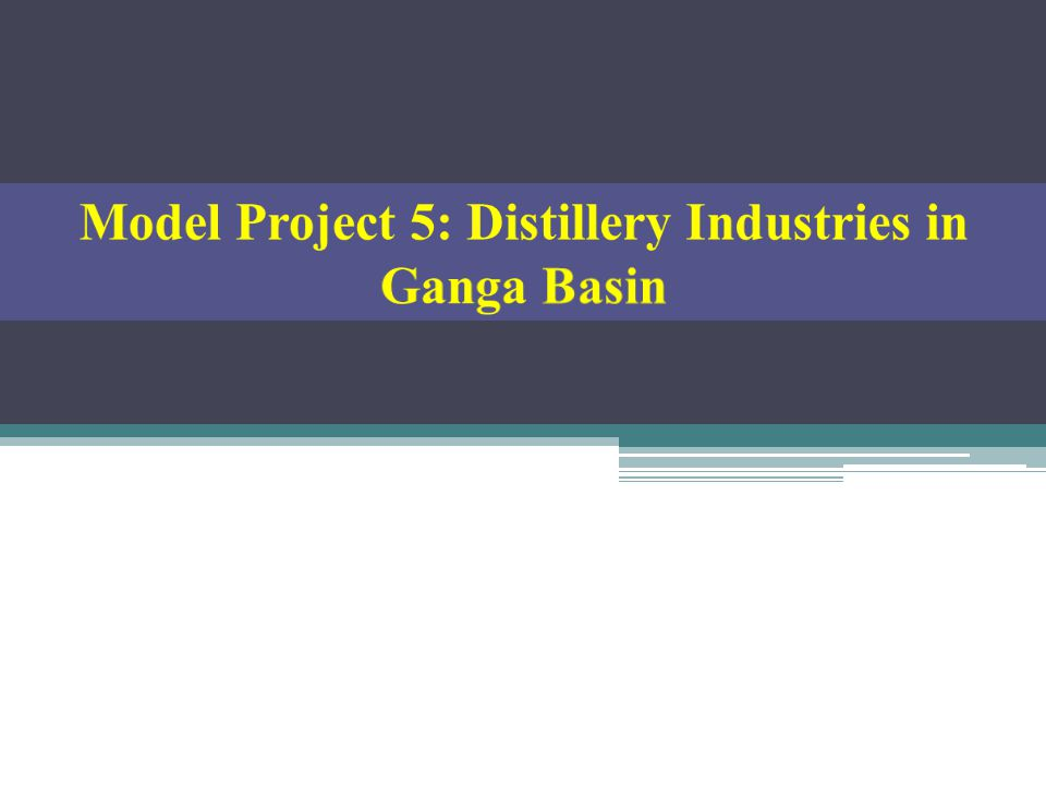 Model Project 5: Distillery Industries in Ganga Basin