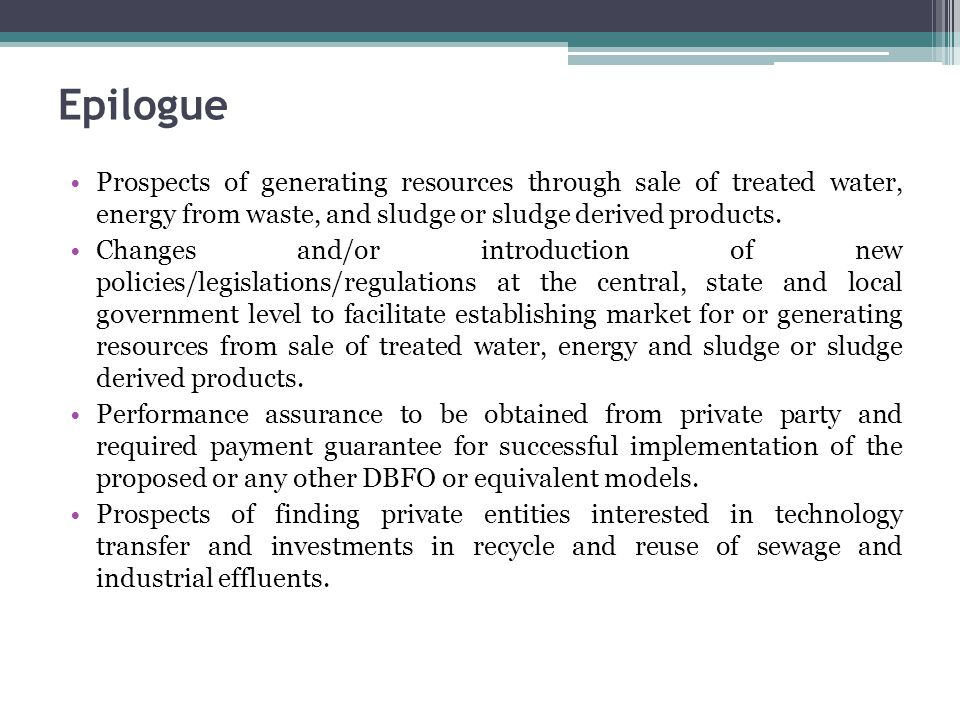 Epilogue Prospects of generating resources through sale of treated water, energy from waste, and sludge or sludge derived products.
