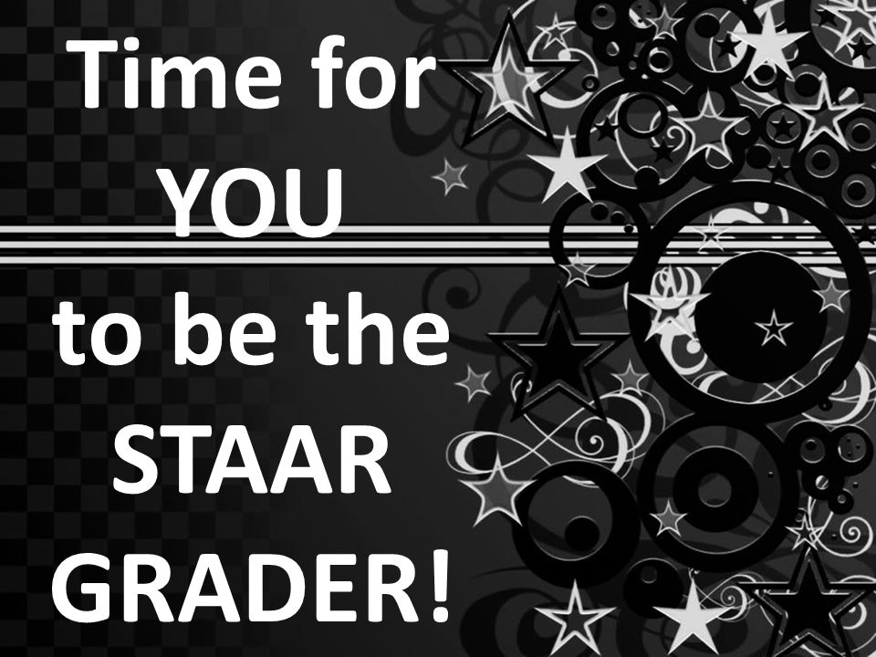 Time for YOU to be the STAAR GRADER!