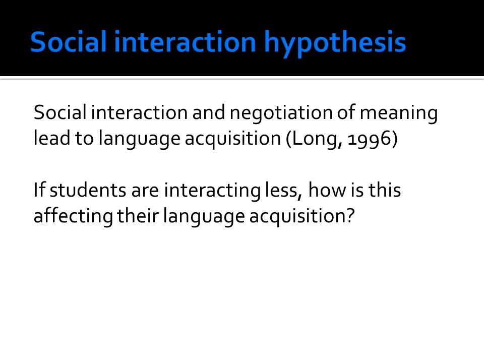 Social interaction hypothesis