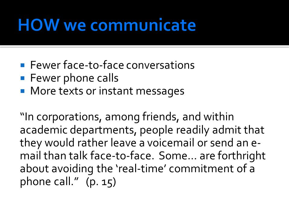 HOW we communicate Fewer face-to-face conversations Fewer phone calls