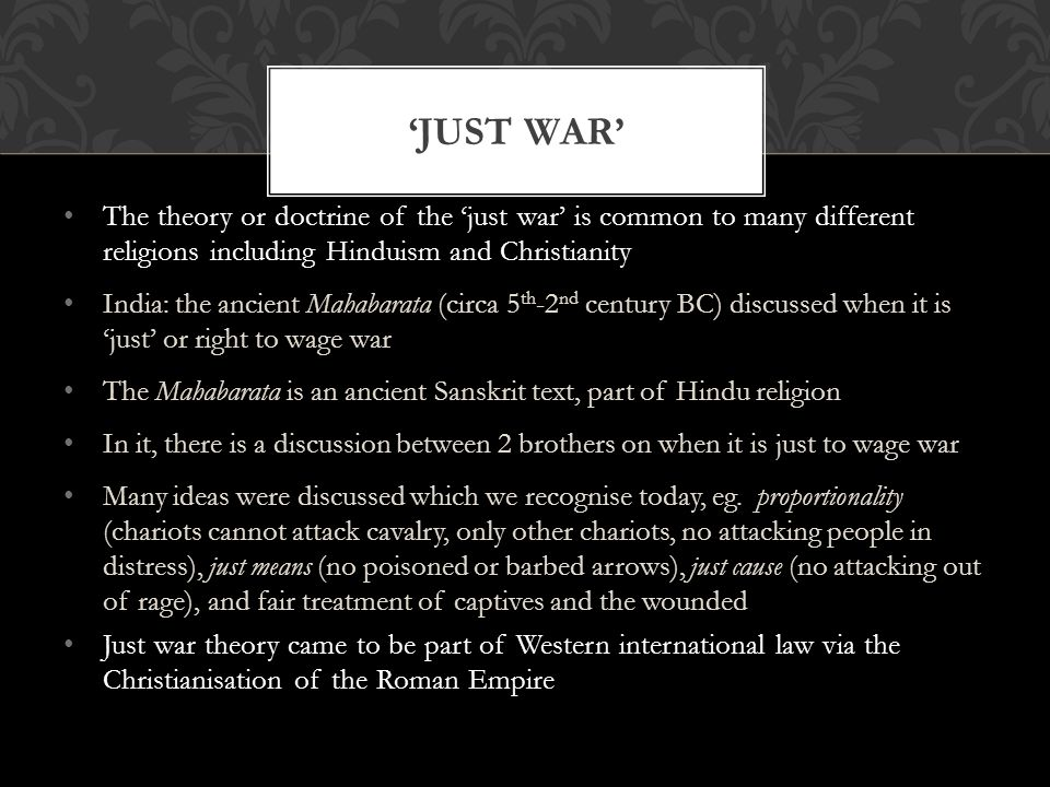 'Just war' The theory or doctrine of the 'just war' is common to many different religions including Hinduism and Christianity.