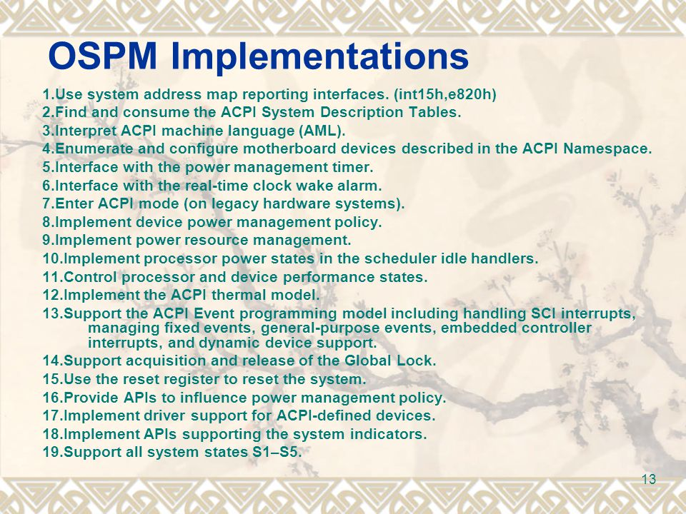 OSPM Implementations 1.Use system address map reporting interfaces. (int15h,e820h) 2.Find and consume the ACPI System Description Tables.