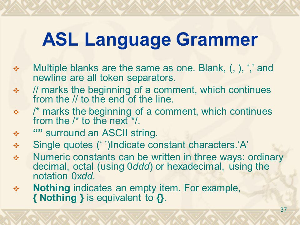 ASL Language Grammer Multiple blanks are the same as one. Blank, (, ), ',' and newline are all token separators.