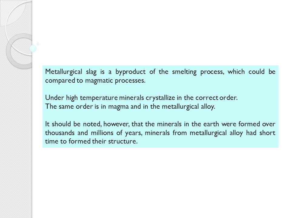 Metallurgical slag is a byproduct of the smelting process, which could be compared to magmatic processes.