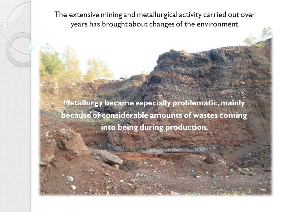 The extensive mining and metallurgical activity carried out over years has brought about changes of the environment.
