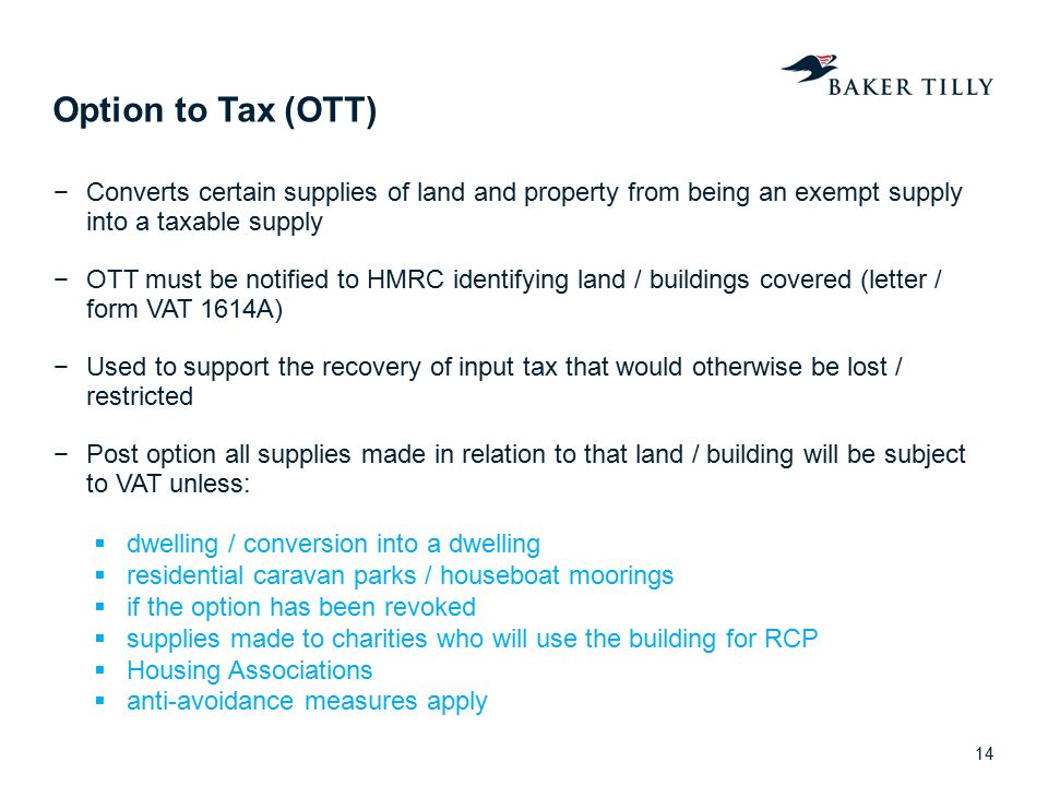 Option to Tax (OTT) Converts certain supplies of land and property from being an exempt supply into a taxable supply.