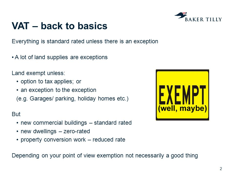 VAT – back to basics Everything is standard rated unless there is an exception. A lot of land supplies are exceptions.