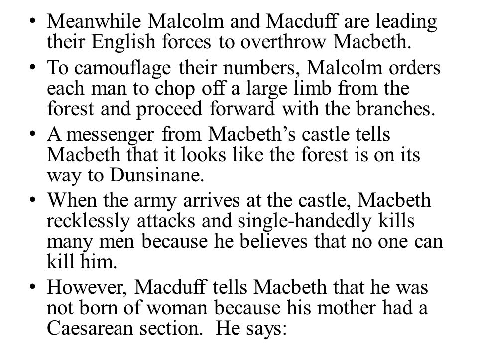 Meanwhile Malcolm and Macduff are leading their English forces to overthrow Macbeth.
