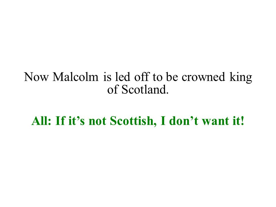 Now Malcolm is led off to be crowned king of Scotland.