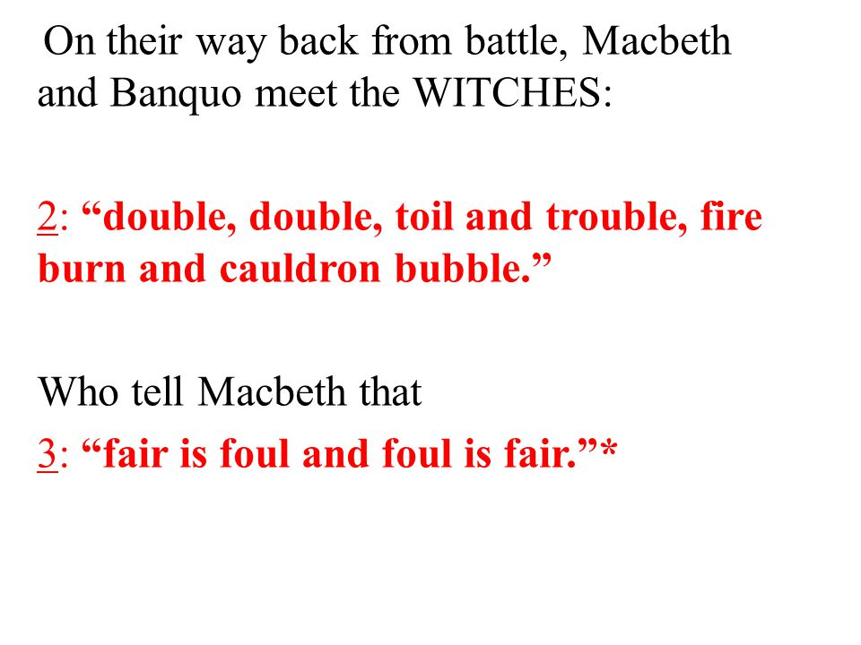 2: double, double, toil and trouble, fire burn and cauldron bubble.