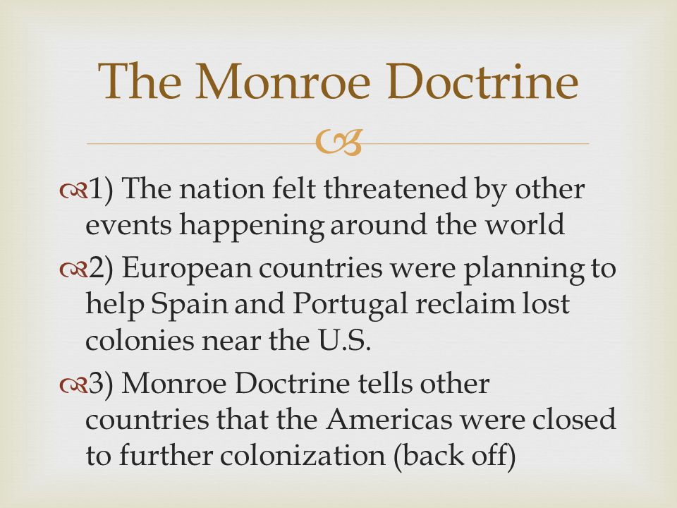 The Monroe Doctrine 1) The nation felt threatened by other events happening around the world.