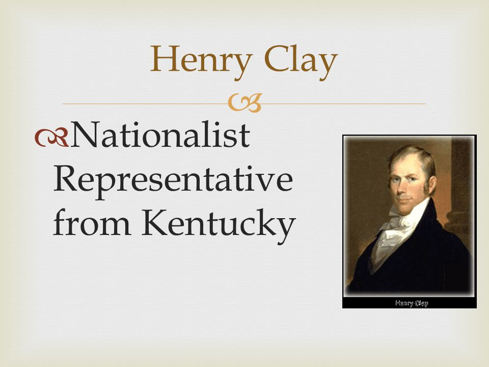 Henry Clay Nationalist Representative from Kentucky