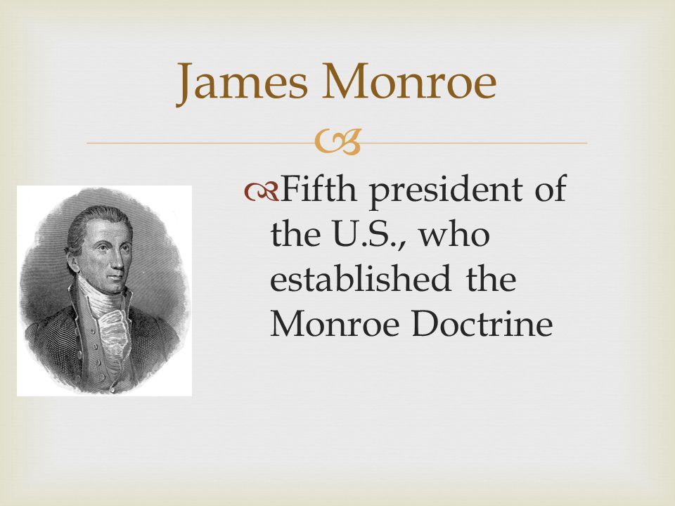 James Monroe Fifth president of the U.S., who established the Monroe Doctrine