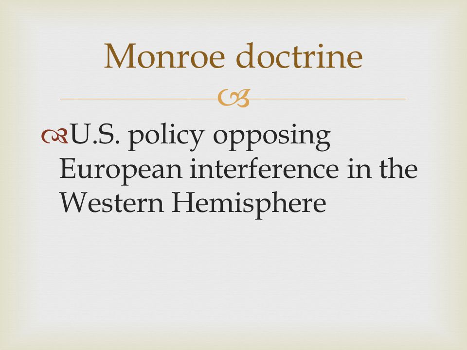 Monroe doctrine U.S. policy opposing European interference in the Western Hemisphere