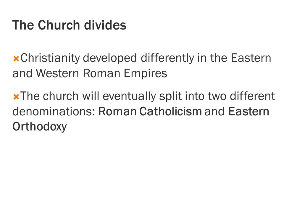 The Church divides Christianity developed differently in the Eastern and Western Roman Empires.