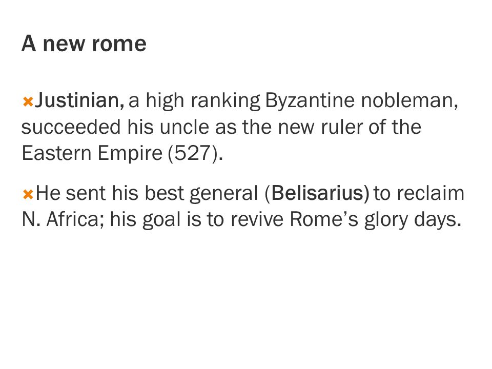A new rome Justinian, a high ranking Byzantine nobleman, succeeded his uncle as the new ruler of the Eastern Empire (527).