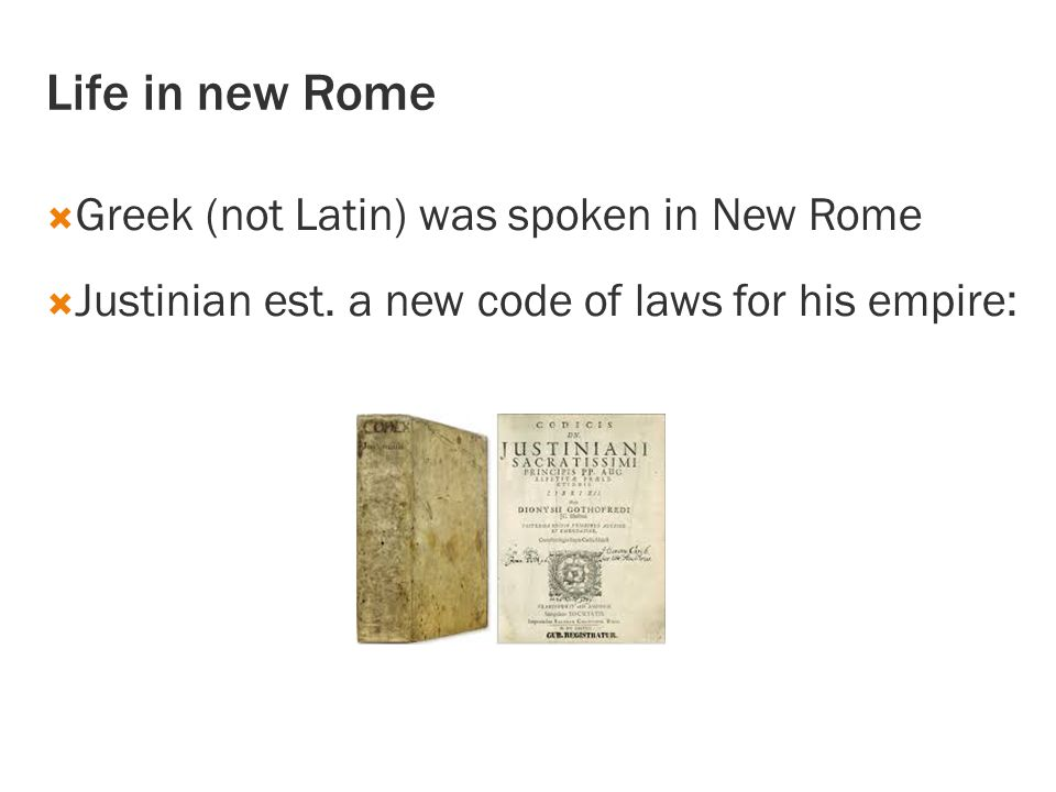 Life in new Rome Greek (not Latin) was spoken in New Rome