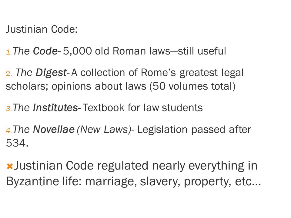 Justinian Code: The Code- 5,000 old Roman laws—still useful.