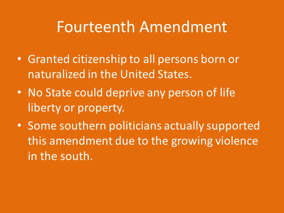 Fourteenth Amendment Granted citizenship to all persons born or naturalized in the United States.