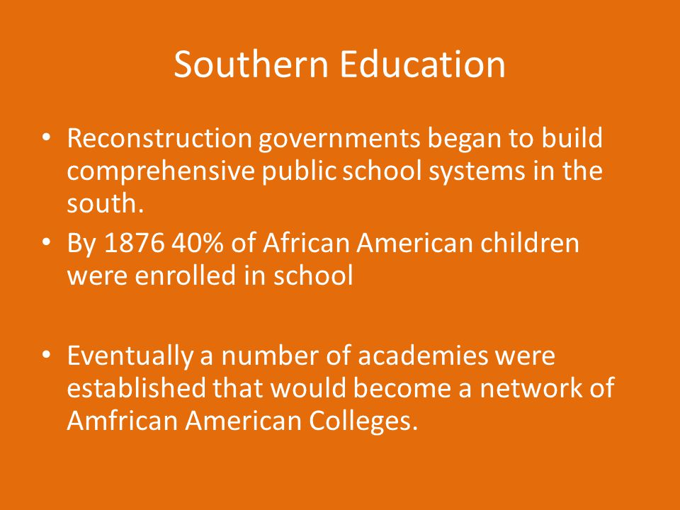 Southern Education Reconstruction governments began to build comprehensive public school systems in the south.