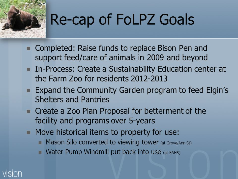 Re-cap of FoLPZ Goals Completed: Raise funds to replace Bison Pen and support feed/care of animals in 2009 and beyond.