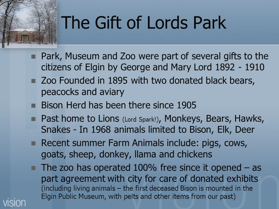The Gift of Lords Park Park, Museum and Zoo were part of several gifts to the citizens of Elgin by George and Mary Lord 1892 - 1910.