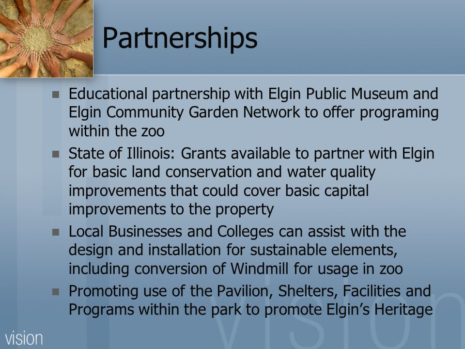 Partnerships Educational partnership with Elgin Public Museum and Elgin Community Garden Network to offer programing within the zoo.