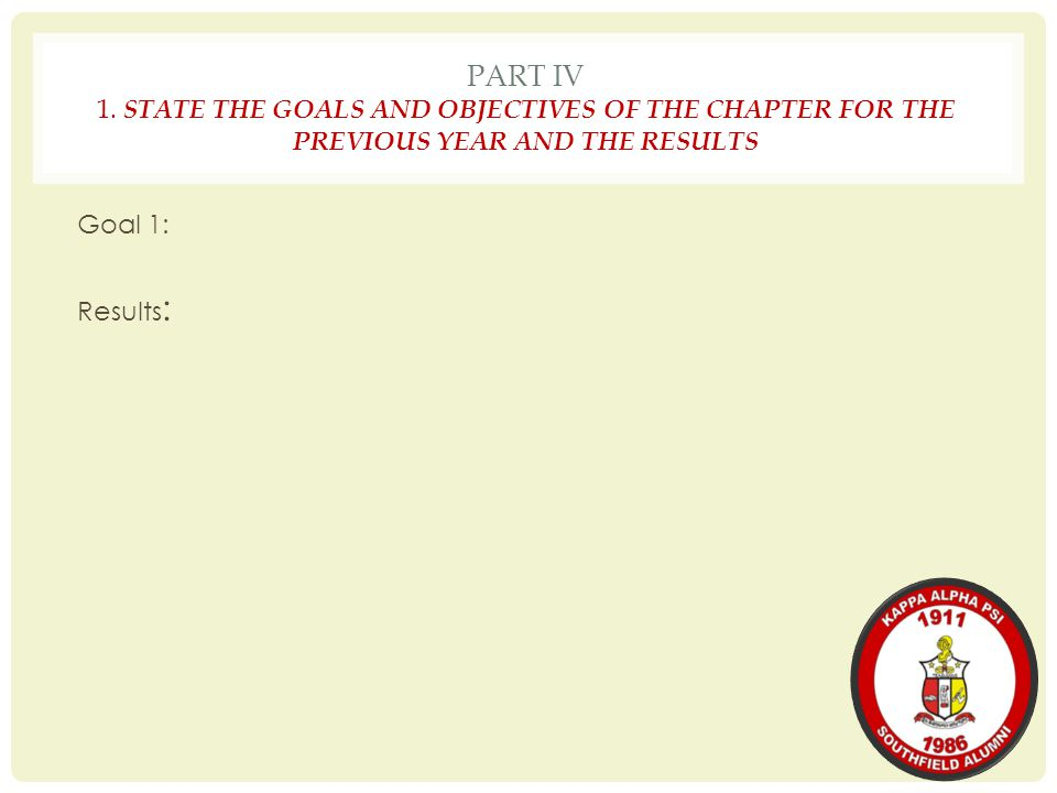 PART IV 1. STATE THE GOALS AND OBJECTIVES OF THE CHAPTER FOR THE PREVIOUS YEAR AND THE RESULTS