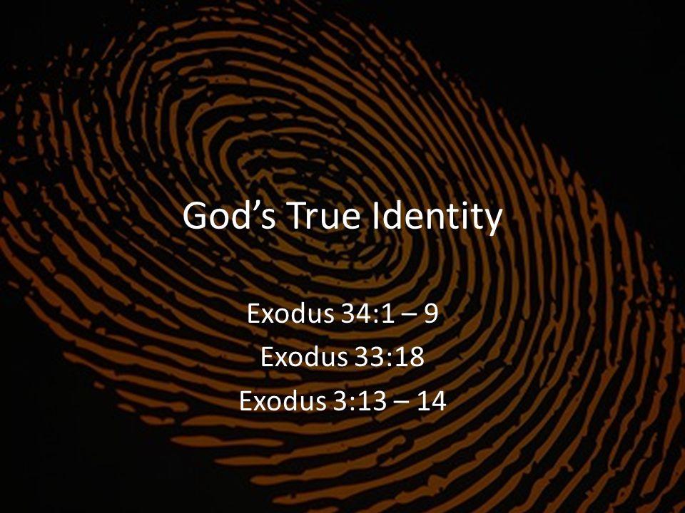 Exodus 34:1 – 9 Exodus 33:18 Exodus 3:13 – 14