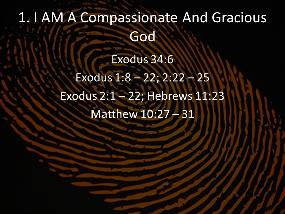 1. I AM A Compassionate And Gracious God