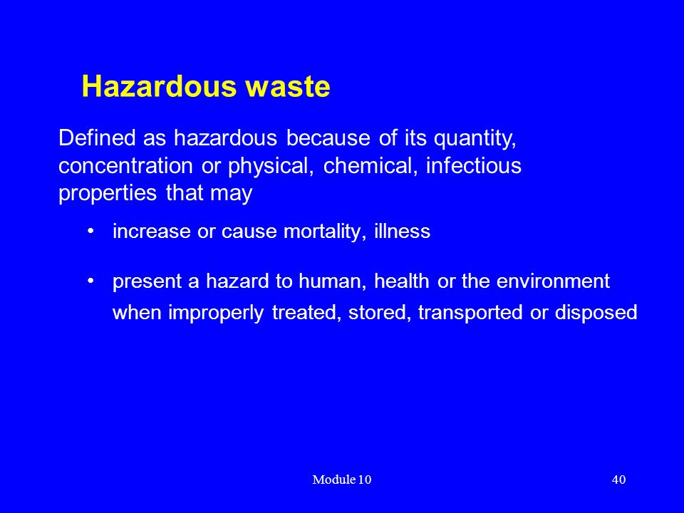 Hazardous waste Defined as hazardous because of its quantity, concentration or physical, chemical, infectious properties that may.