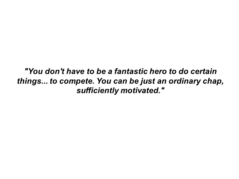 You don t have to be a fantastic hero to do certain things...