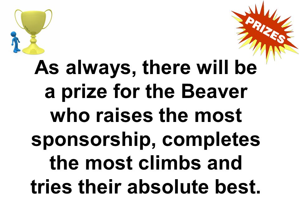 As always, there will be a prize for the Beaver who raises the most sponsorship, completes the most climbs and tries their absolute best.