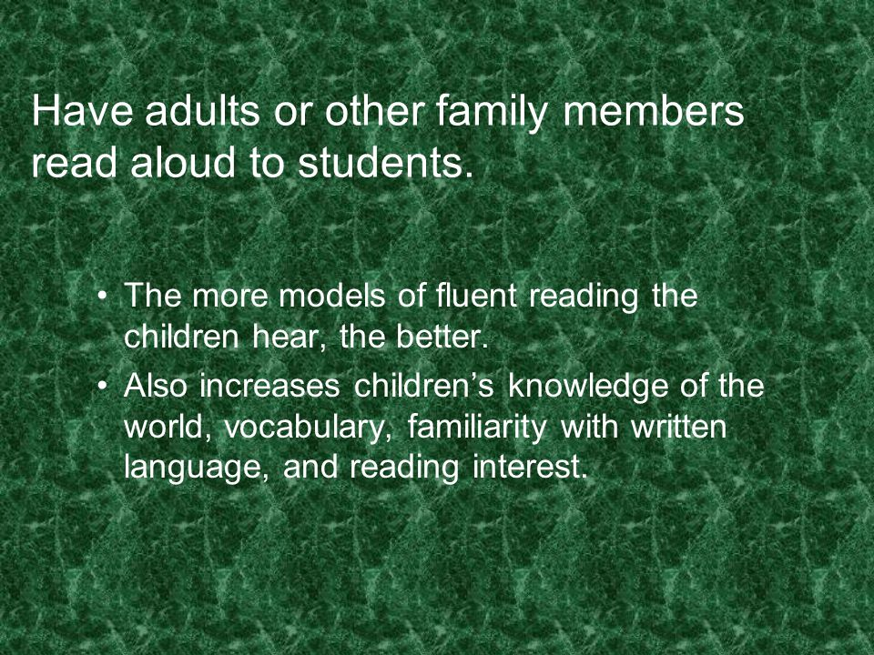 Have adults or other family members read aloud to students.