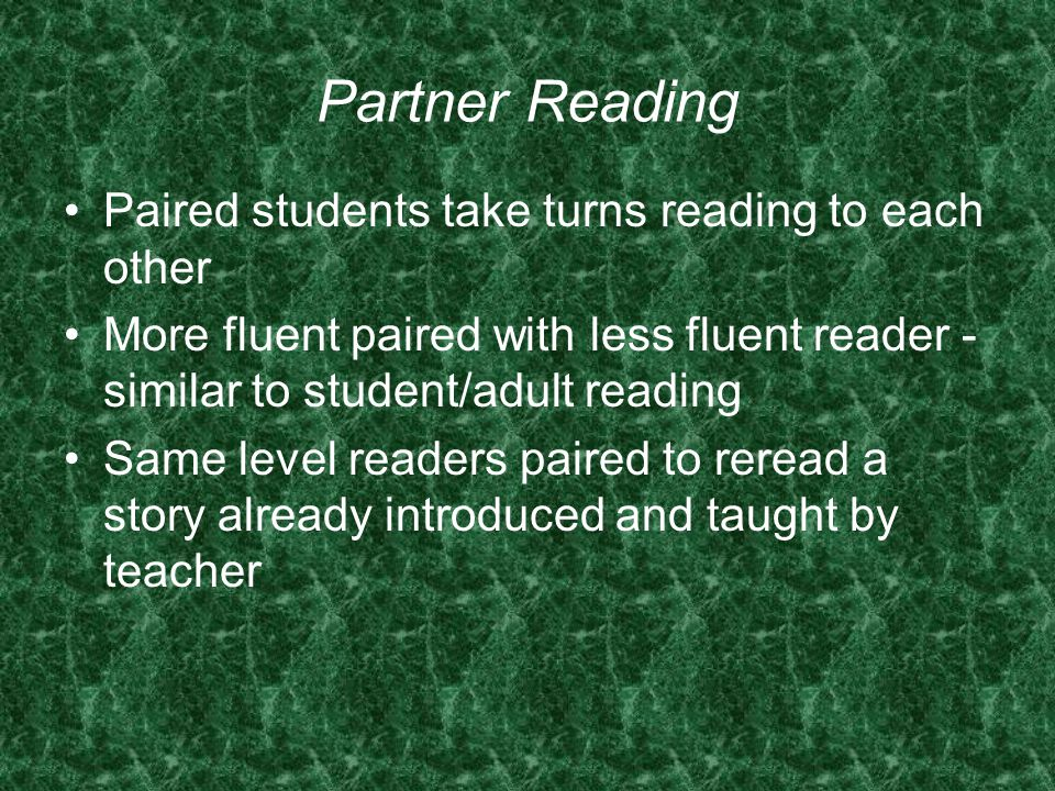 Partner Reading Paired students take turns reading to each other